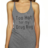 - Too Hot for my Drug Rug Shirts and Tank Tops - Mexican Threads