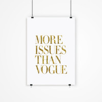 "Gift Ideas for Her Motivational Poster ""More Issues Than Vogue"" Typography Poster Birthday Gift Graduation Gift Xmas Gift Art Print"