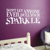 Don't Ever Let Anyone Dull Your Sparkle Vinyl Wall Art Decal - a great gift for girls and young women