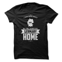 I'll Always Call Germany Home T-Shirt