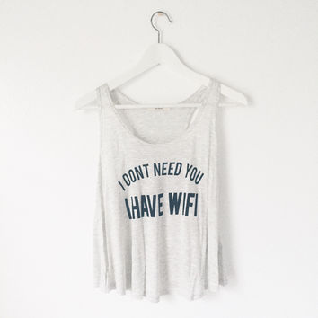 I Don't Need You I Have Wifi Tank