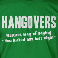 Hangovers - Natures Way Of Saying You Kicked Screen Printed T-Shirt Tee Shirt T Shirt Mens Ladies Womens Funny Geek