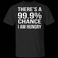 99.9% Chance Im Hungry T-Shirt