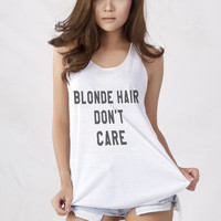Blonde Hair Don't Care Tank Top T-Shirt for Teen Teenage Girls Teenager Swag Dope Tumblr Instagram Facebook Blogger Clothes Fashion Shirt Birthday Gifts