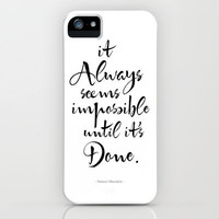 It Always Seems Impossible Until It's Done. Nelson Mandela Quote iPhone Case by PetekDesign | Society6