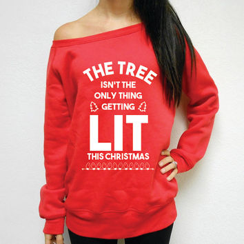 The Tree isn't the only thing getting LIT this Christmas, Lit Christmas Shirt, Get Lit Shirt, Getting Lit Sweater, Lit Christmas Sweatshirt