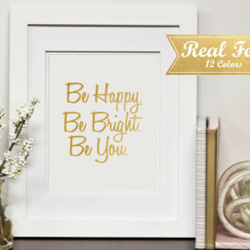 """Inspirational Real Gold Foil Print With Frame (Optional) """"Be Happy. Be Bright. Be You."""" Motivational Quote Art, Gift For Teacher, Dorm Decor"""