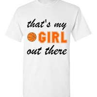 That's My Girl Out There Basketball Mom or Dad T-Shirt