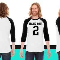 Hate You 2 Jersey American Apparel Unisex 3/4 Sleeve T-Shirt