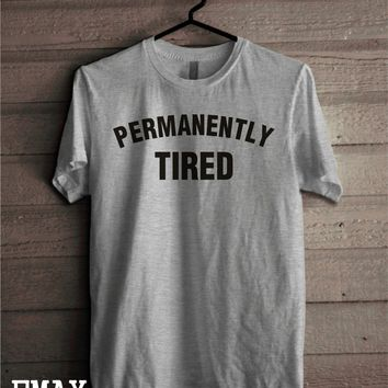 Permanently Tired Tshirt, Funny Shirt Tumblr Outfit, Cotton 100% Unisex Crewneck T-shirt
