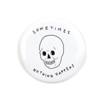 Sometimes Nothing Happens Big Button