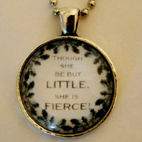 Shakespeare Quote Necklace. Though She Be But Little, A Midsummer Night's Dream. 18 Inch Ball Chain.