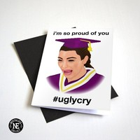 Ugly Cry Graduation Card - Crying Kim Graduation Card - Congratulations So Proud A6 Graduation Card