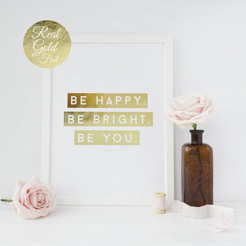 Be Happy Be Bright Be You, Real Gold Foil Print, Inspirational Quote, Typography Poster, Home Decor, Gold Wall Art, Gold Print, 11x17 print