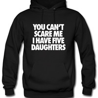 You Can't Scare Me I Have Five Daughters Hoodie