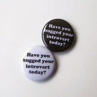 Hug Your Introvert One Inch Button - Magnet Button or Pinback Button or Keychain - Have you hugged your introvert today?