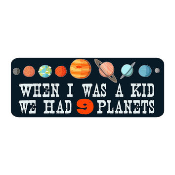 """Space """"When I was a kid, we had 9 planets"""" Vinyl Sticker"""