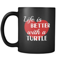 Turtle Life Is Better With A Turtle 11oz Black Mug