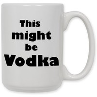"Art Plates ""Might be Vodka"" Ceramic Coffee Mug by Art Plates, 15 oz"