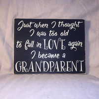 "Grandmother Gift, ""Just when I thought I was too old to fall in love"", Grandparent Quote, Simply Fontastic, Love Quote, Grandparent Quote"