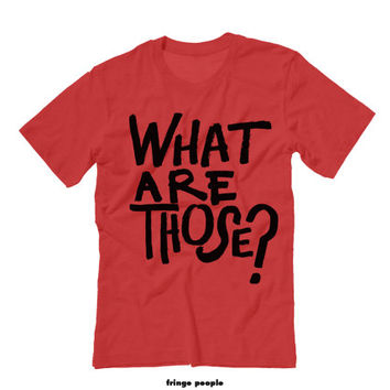 WHAT ARE THOSE? Unisex Tee Shirt   Chill Bruh Funny Shirts Sarcastic Tees   Hilarious Quote Tee   Teens Tumblr Sarcastic Shirt Sassy Shirts