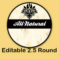 """All Natural """"EDITABLE"""" ROUND STICKER   - Soap labels - Lotion Labels - Body Butter Labels - Product Labels Editable - Scrapbooking"""