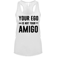 Your Ego Is Not Your Amigo  Women's Tank