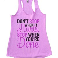 DON'T STOP WHEN IT Hurts, STOP WHEN YOU'RE Done Womens Workout Tank Top