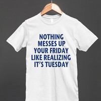 NOTHING MESSES UP YOUR FRIDAY LIKE REALIZING IT'S TUESDAY - Underline Designs