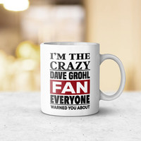 I'm The Crazy Dave Grohl Fan Everyone Warned You About Unique Mug, Gift Idea, Gift for Him, Gift for Her, Coffee Lover Gift, Tea Lover Gift