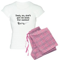 Dont Put Me Down for Cardio Quote Pajamas on CafePress.com