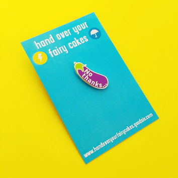 No Thanks... - Aubergine Eggplant Emoji Enamel Pin Badge - Feminist Pin