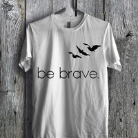 Be Brave Divergent Quote Tee - zzzF Unisex Tees For Man And Woman / T-Shirts / Custom T-Shirts / Tee / T-Shirt