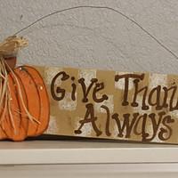 "Thanksgiving Sign - ""Give Thanks Always"" , Pumpkin Sign, Thanksgiving Decorations, Fall Decorations, Wood Sign,"