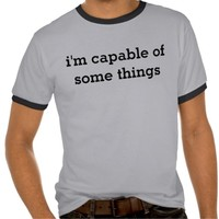 i'm capable of some things shirts