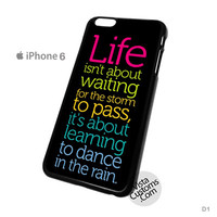 Life Quote Dance In The Rain Phone Case For Apple,  iphone 4, 4S, 5, 5S, 5C, 6, 6 +, iPod, 4 / 5, iPad 3 / 4 / 5, Samsung, Galaxy, S3, S4, S5, S6, Note, HTC, HTC One, HTC One X, BlackBerry, Z10