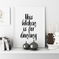 Kitchen Decor,This Kitchen Is For Dancing,Kitchen Wall Art,Kitchen Sign,Funny Print,Quote Prints,Black And White,Quote Art,Typographic Art