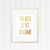 The Best Is Yet To Come Print, Faux Gold Foil Print, Inspirational Quote, Typographic Print, Motivational Print, Gold Quote Print, Wall Art