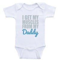 "Baby Boy Oneise ""I Get My Muscles From My Daddy"" Funny One Piece Baby Boy Shirts"