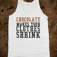 CHOCOLATE MAKES YOUR CLOTHES SHRINK - glamfoxx.com - Skreened T-shirts, Organic Shirts, Hoodies, Kids Tees, Baby One-Pieces and Tote Bags
