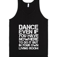 Dance Even If You Have Nowhere To Do It But if Your Own Living Room Tank Top