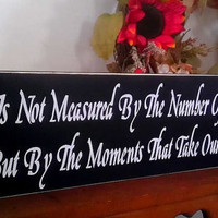 Life Is Not Measured By The Number Of Breaths We Take Inspirational Sign READY TO SHIP