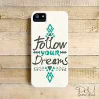 Typography Follow Your Dreams Phone Case for iPhone 4, 4s, 5, 5s, 5c and Samsung Galaxy S3 & S4