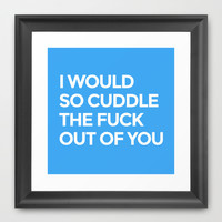 I WOULD SO CUDDLE THE FUCK OUT OF YOU (Blue) Framed Art Print by CreativeAngel