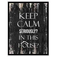 Keep calm seriously in this House Motivational Quote Saying Canvas Print with Picture Frame Home Decor Wall Art