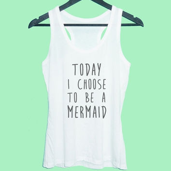 Today I choose to be a mermaid tank top Grey tunic dress or White tank **racerback tank top size S M L XL