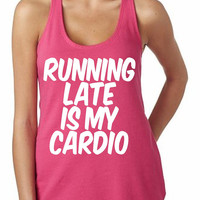 Running Late Is My Cardio Tank Funny Women's Gym Workout Fitness Booty Funny Muscle Squats Crossfit