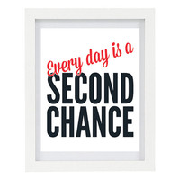 Every Day Is A Second Chance, Inspirational Print, Positive Thoughts, 8 x 10 Typography Print, Survivor, Life Inspiration