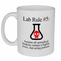 Lab Rule #5: Assume all unmarked beakers contain an extremely toxic poison Coffee or Tea Mug