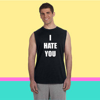 i hate you Sleeveless T-shirt